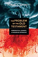 The Problem of the Old Testament: Hermeneutical, Schematic & Theological Approaches