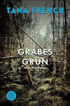 Grabesgrün: Kriminalroman (Mordkommission Dublin 1) (German Edition) by [Tana French, Ulrike Wasel, Klaus Timmermann]