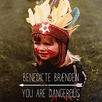 You Are Dangerous