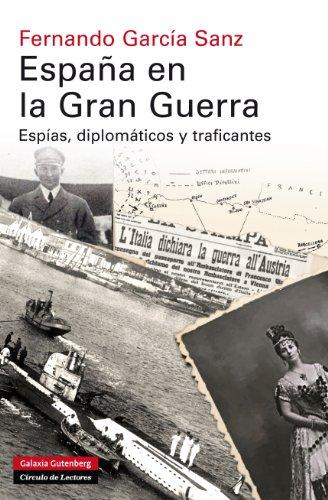 España en la Gran Guerra: Espías, diplomáticos y traficantes (Historia) eBook: Sanz, Fernando García: Amazon.es: Tienda Kindle