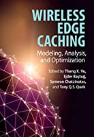 Wireless Edge Caching: Modeling, Analysis, and Optimization Front Cover