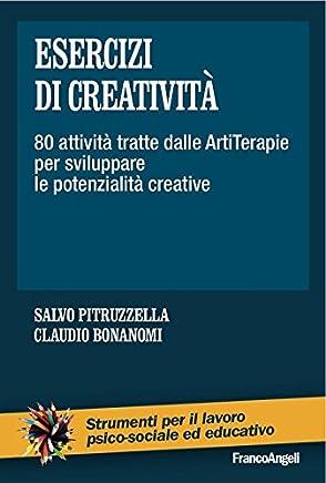 Esercizi di creatività. 80 attività tratte dalle ArtiTerapie per sviluppare le potenzialità creative