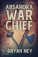 Absaroka War Chief: Large Print Edition