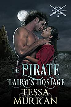 The Pirate Laird's Hostage (The Highland Warlord Series Book 3) by [Tessa Murran]
