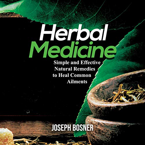 Herbal Medicine: Simple and Effective Natural Remedies to Heal Common Ailments audiobook cover art