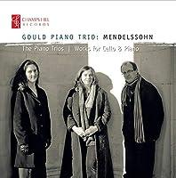 Mendelssohnn: The Piano Trios & Works for Cello & Piano by Gould Piano Trio