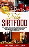 La Dieta Sirtfood: Guida Completa Passo Passo per Ripristinare il Metabolismo, Perdere Peso Velocemente e Ritrovare il Benessere in Modo Facile e Sano. ... e Semplici da Preparare (Italian Edition)