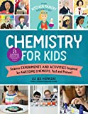 The Kitchen Pantry Scientist Chemistry for Kids: Science Experiments and Activities Inspired by Awesome Chemists, Past and Present; Includes 25 ... the World (The Kitchen Pantry Scientist, 1)