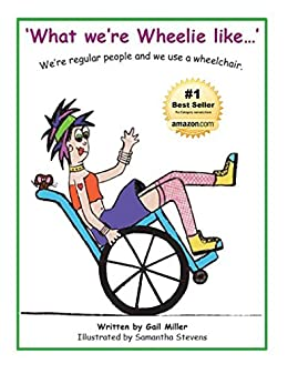 What We're Wheelie Like: We're Regular People And We Use A Wheelchair by [Gail Ruth Miller]