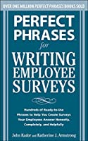 Perfect Phrases for Writing Employee Surveys: Hundreds of Ready-to-Use Phrases to Help You Create Surveys Your Employees Answer Honestly, Completely, and Helpfully (Perfect Phrases Series)