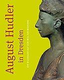 August Hudler in Dresden - Ein Bildhauer Auf Dem Weg Zur Moderne