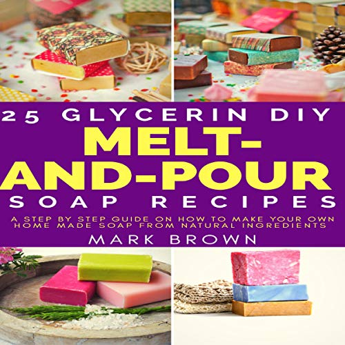 25 Glycerin DIY Melt-and-Pour Soap Recipes audiobook cover art
