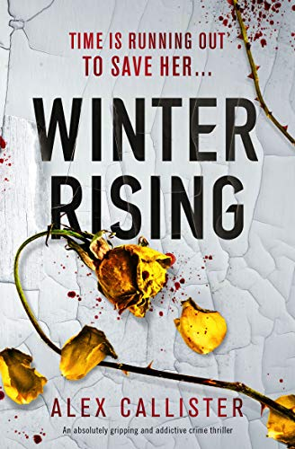 Winter Rising: An absolutely gripping and addictive crime thriller (The Winter Series Book 2) by [Alex Callister]