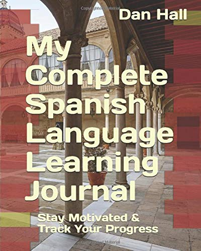 My Complete Spanish Language Learning Journal: Stay Motivated & Track Your Progress (English Version)