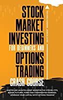 Stock Market Investing for Beginners and Options Trading Crash Course: Master Like an Intelligent Investor the Stocks, ETFs, Bonds, Futures, Forex and Commodities Markets. Leverage Your Capital with Options Trading