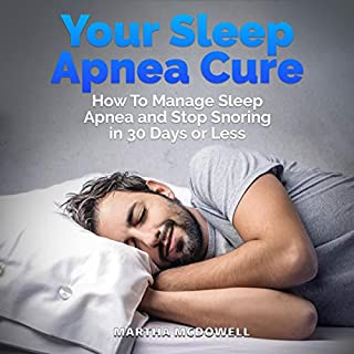 Your Sleep Apnea Cure - How to Manage Sleep Apnea and Stop Snoring in 30 Days or Less cover art