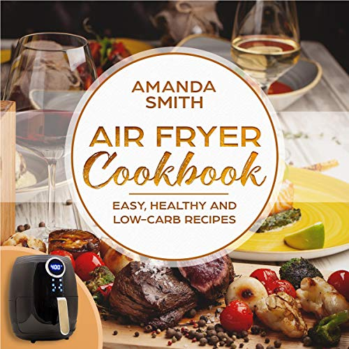 Air Fryer Cookbook: Easy, Healthy and Low-Carb Recipes cover art