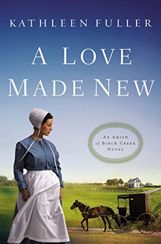 A Love Made New (An Amish of Birch Creek Novel Book 3)
