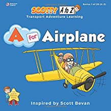 A for Airplane: Scotty Transport Adventure Learning (A to Z Transport Series 1 of 26)