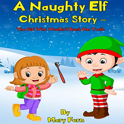 A Naughty Elf Christmas Story - The Girl Who Wouldn't Brush Her Teeth: A Christmas Bedtime Story audiobook cover art