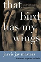 That Bird Has My Wings: The Autobiography of an Innocent Man on Death Row by Jarvis Jay Masters (2010-10-05)