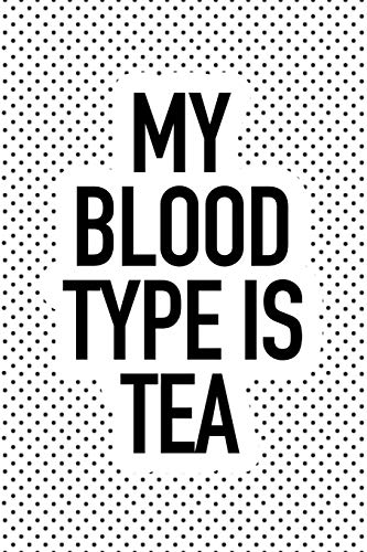 My Blood Type Is Tea: A 6x9 Inch Matte Softcover Journal Notebook With 120 Blank Lined Pages And A Funny Tea Drinking Cover Slogan