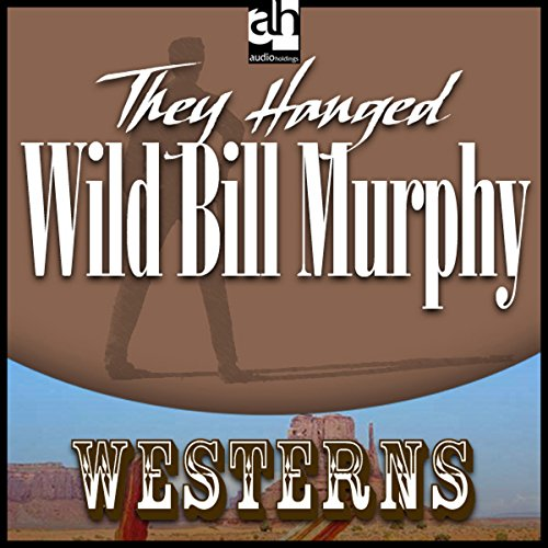 They Hanged Wild Bill Murphy audiobook cover art