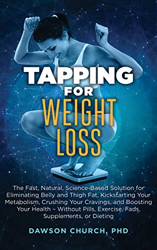 Tapping for Weight Loss: The Fast, Natural, Science-Based Solution for Eliminating Belly and Thigh Fat, Kickstarting Your Metabolism, Crushing Your Cravings, ... – Without Pills, (Tapping Book series)