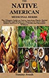 The Native American Medicinal Herbs: The Ultimate Guide on Native American Plants, Herbal Remedies and Recipes to Cleanse your Liver, skin, kidney and ... and Maximize Wellness (English Edition)