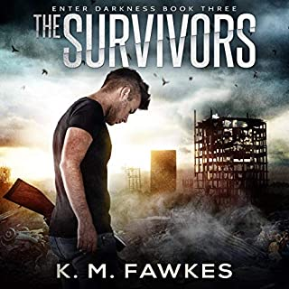 The Survivors - A Post-Apocalyptic EMP Novel     Enter Darkness, Book 3              Written by:                                                                                                                                 K. M. Fawkes                               Narrated by:                                                                                                                                 Andrew B. Wehrlen                      Length: 4 hrs and 30 mins     Not rated yet     Overall 0.0