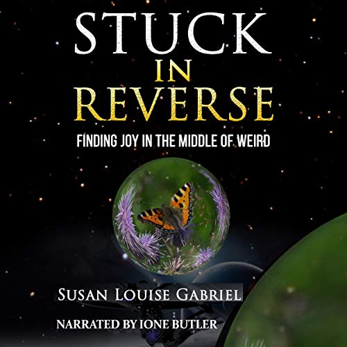 Page de couverture de Stuck in Reverse: Finding Joy in the Middle of Weird