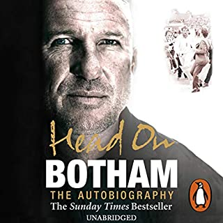 Head On                   By:                                                                                                                                 Sir Ian Botham                               Narrated by:                                                                                                                                 John Telfer                      Length: 12 hrs and 48 mins     71 ratings     Overall 4.0