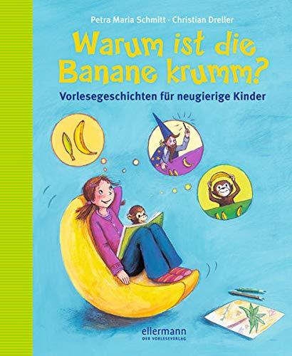 Warum ist die Banane krumm?: Vorlesegeschichten für neugierige Kinder: aktualisierte Neuauflage (Große Vorlesebücher)