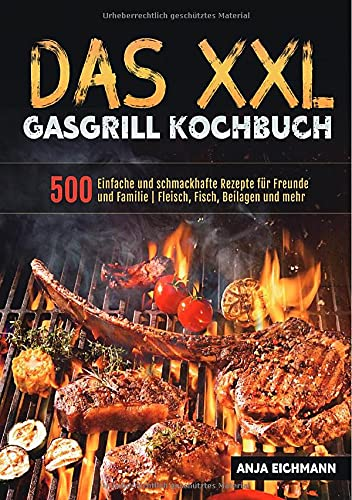 Das XXL Gasgrill Kochbuch: 500 Einfache...
