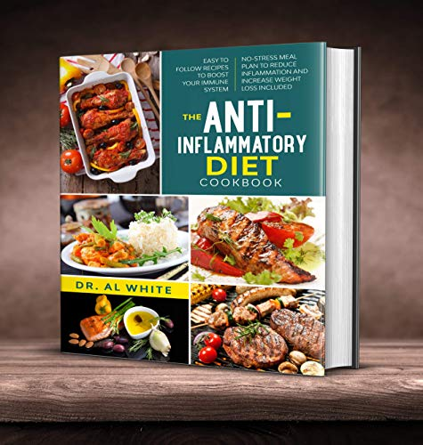 The Anti-Inflammatory Diet Cookbook: Easy To Follow Recipes To Boost Your Immune System. No-Stress Meal Plan To Reduce Inflammation And Increase Weight Loss Included. (English Edition)