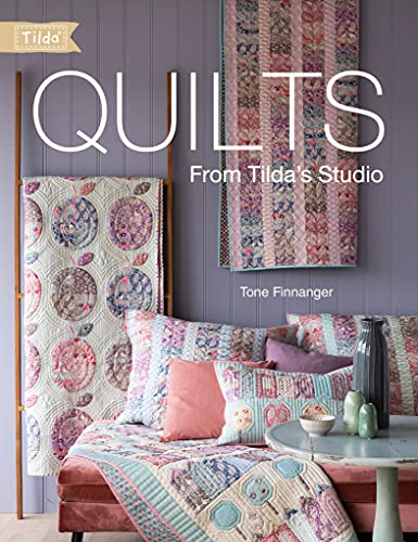 Quilts from Tilda's Studio: Tilda Quilts and Pillows to Sew with Love (English Edition)
