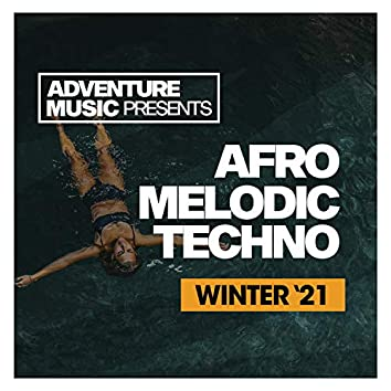 Afro Melodic Techno (Winter '21)