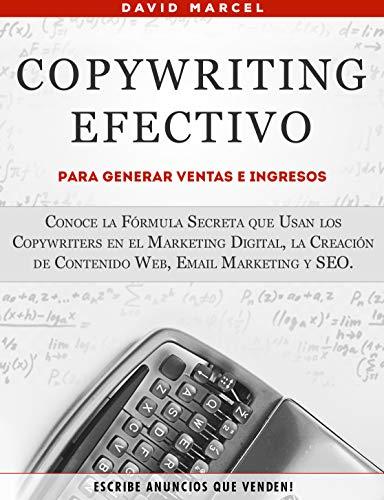 Copywriting Efectivo Para Generar Ventas e Ingresos: Conoce la Fórmula Secreta que Usan los Copywriters en el Marketing Digital, la Creación de Contenido Web, Email Marketing y SEO.