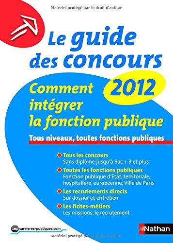 Le guide des concours 2012 - comment intégrer la fonction publique