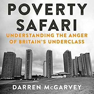 Poverty Safari                   By:                                                                                                                                 Darren McGarvey                               Narrated by:                                                                                                                                 Darren McGarvey                      Length: 8 hrs and 22 mins     189 ratings     Overall 4.7
