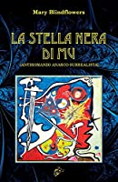 La Stella Nera Di Mu: Antiromanzo Anarco-Surrealista