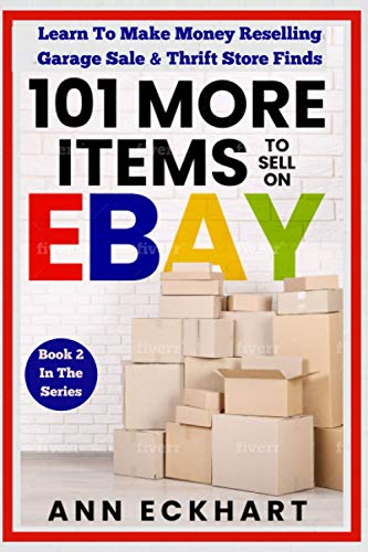 101 MORE Items To Sell On Ebay: Learn To Make Money Reselling Garage Sale &...