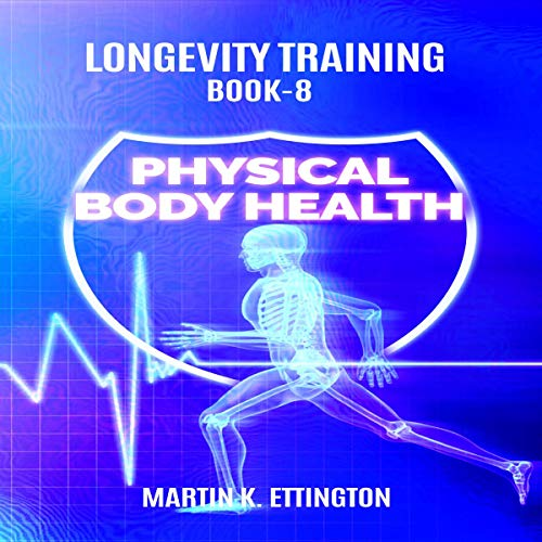 Longevity Training, Book 8 - Physical Body Health audiobook cover art
