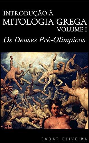 Os Deuses Pré-Olímpicos (Introdução à Mitologia Grega Livro 1) por [Sadat Oliveira]