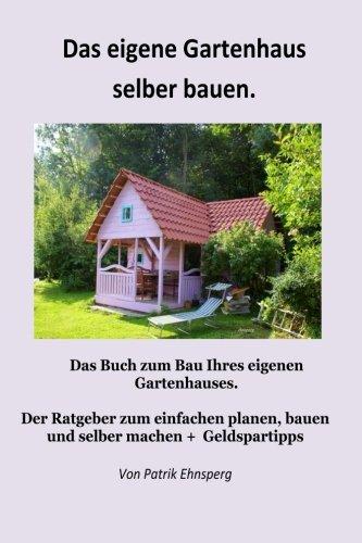 Ein Gartenhaus selber bauen.: 3. Auflage