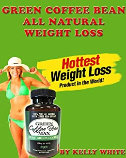 Green Coffee Bean All Natural Weight Loss Kindle Edition By White Kelly Health Fitness Dieting Kindle Ebooks