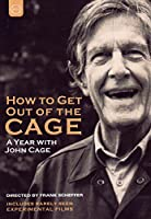 How to Get Out of the Cage: A Year With John Cage [DVD]