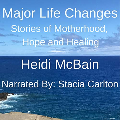 Major Life Changes: Stories of Motherhood, Hope, and Healing audiobook cover art
