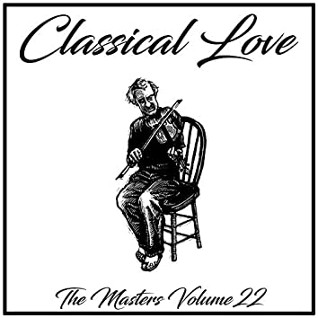 Classical Love: The Masters, Vol. 22
