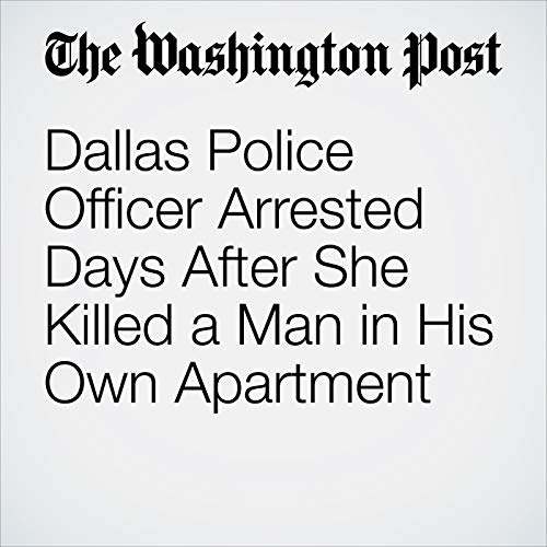 Dallas Police Officer Arrested Days After She Killed a Man in His Own Apartment copertina
